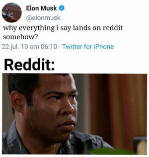 Iphone, Reddit, and Twitter: Elon Musk  @elonmusk  why everything i say lands on reddit  somehow?  22 jul. 19 om 06:10 Twitter for iPhone  Reddit: I'm innocent, i swear!