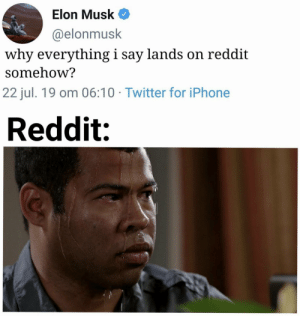 Iphone, Reddit, and Twitter: Elon Musk  @elonmusk  why everything i say lands on reddit  somehow?  22 jul. 19 om 06:10 Twitter for iPhone  Reddit: HMMMMMMMMMMMM