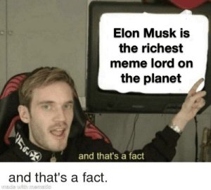 And that's a fact: Elon Musk is  the richest  meme lord on  the planet  and that's a fact  and that's a fact.  made with mematic And that's a fact