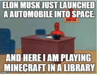 Library, Space, and Tesla: ELON MUSK JUST LAUNCHED  AAUTOMOBILEINTO SPACE  AND HEREIAM PLAYING  MINECRAFTINA LIBRARY <p>Tesla Space Roadster.</p>