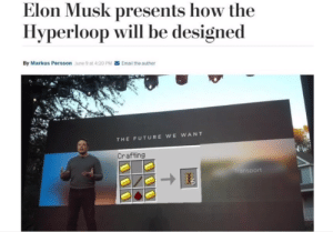 Dank, Future, and Memes: Elon Musk presents how the  Hyperloop will be design  By Markus Persson June 9 at 4:20 PM Email the author  THE FUTURE WE WANT  Crafting  port Hyperloop by SteveTheGreate MORE MEMES