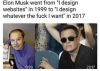 "God, Design, and Elon Musk: Elon Musk went from ""I design  websites"" in 1999 to ""I design  whatever the fuckI want"" in 2017  1999 Elongated Musket is God"
