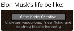 memehumor:He can do anything: Elon Musk's life be like:  Game Mode: Creative  Unlimited resources, free flying and  destroy blocks instantly memehumor:He can do anything
