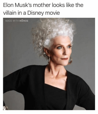 Disney, Funny, and Movie: Elon Musk's mother looks like thee  villain in a Disney movie  MADE WITH MOMUS Which movie? All of them.