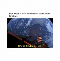 Bitch, God, and Memes: Elon Musk's Tesla Roadster in space looks  familiar...  IT'S BRITNEY BITCH OH MY GOD