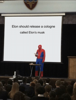 Brought to you by Tesla by ClockworkCadaver MORE MEMES: Elon should release a cologne  called Elon's musk Brought to you by Tesla by ClockworkCadaver MORE MEMES