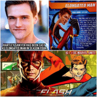 Community, Memes, and News: ELONGATED MAN  REAL NAME: RALPH DIENY  alph Dilay cretd and cansumed  igly cocentrited versien oi the rare  uceton gingo fruit, which gronted  him the powers of extreme elasticity  end melleability KnownesElengated  Man, ond a model member of the  Jastice League of Americe, be wo  Tprecedentedy open to the public  Obout both hissecretidentitycndleing  monioge, Trogicaly, is wife Sue was  ●1ス  murdered by Jean Loring, exile  The Atom, Ray Palmer. News of the murier  ripped throghout the community ef mesked  HARTLEYSAWYER HAS BEEN (CAST  ASELONGATED MAN IN SEASON FOUR  heps, shoking The Justice leegue  to is core and imevocably  derastating Dibny  IG DC.MARVEL.UNITE  THE 🚨 BREAKING NEWS ! 🚨 The New Member of TeamFlash in Season 4 has been Cast ! HartleySawyer will play ElongatedMan and he will likely replace JulianAlbert as a Season 4 Regular. 😱⚡️ I can't wait to see how they'll do his powers and if he'll wear a costume ! Comment Below your Thoughts on @HartleySawyer playing RalphDibny in TheFlashSeason4 DCTV