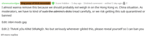 GET BANNED, MADAFAKA! THIS SITE IS 1984 ONLY: elonmustardgas king poop of frick mountain  Score hidden 1 day ago Stickied comment edited 1 day ago S 2  I almost wanna remove this because we should probably not weigh in on the Hong Kong vs. China situation. As  moderators, we have to kind of suck the admins's dicks tread carefully, or we risk getting this sub quarantined or  banned  Edit: inb4 mods gay  Edit 2: ThAnK yOu KiNd StRaNgEr. No but seriously whenever gilded this, please reveal yourself so I can ban you  69 more replies GET BANNED, MADAFAKA! THIS SITE IS 1984 ONLY