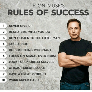 @elonrmuskk rules of success are the greatest out there!   The first one being the most important, never give up. Nobody may believe in you, but I do and you should too. https://t.co/Nt33YGLP2H: @elonrmuskk rules of success are the greatest out there!   The first one being the most important, never give up. Nobody may believe in you, but I do and you should too. https://t.co/Nt33YGLP2H
