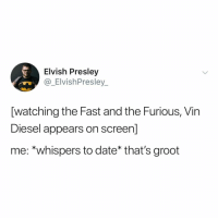 i need a Guardians Of The Galaxy x Fast and Furious crossover now: Elvish Presley  @_ElvishPresley  [watching the Fast and the Furious, Vin  Diesel appears on screen]  me: *whispers to date* that's groot i need a Guardians Of The Galaxy x Fast and Furious crossover now