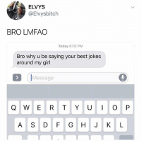 Memes, Best, and Girl: ELVYS  @Elvysbitch  BRO LMFAO  Today 6:02 PM  Bro why u be saying your best jokes  around my girl  IMessage  A S DF GHJ KL Oop