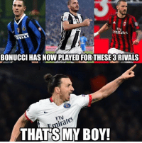 Zlatan be like…: Ely  mates  RELL  BONUCCI HAS NOW PLAYED FOR THESE3RIVALS  miras  THAT'S MY BOY!  FlV Zlatan be like…