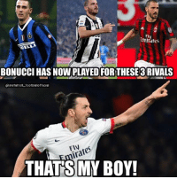 Zlatan be like...: Ely  mirates  BONUCCI HAS NOW PLAYED FORTHESE 3 RIVALS  ainstatrolt.footballofficial  FlV  at  THAT'S MY BOY! Zlatan be like...