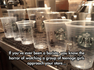lolzandtrollz:  A Barista's Worst Nightmare: elyn  Casta an  Cafe  f youve ever been abarista, you know the  horror of watching a group of teenage girls  approach your store... lolzandtrollz:  A Barista's Worst Nightmare