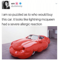 Yoo dont diss my car 😂: em  Ca uhhmmily  i am so puzzled as to who would buy  this car. it looks like lightning mcqueen  had a severe allergic reaction Yoo dont diss my car 😂
