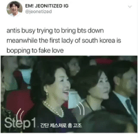 Fake, Love, and Army: EM! JEONITIZED IG  @jeonetized  antis busy trying to bring bts down  meanwhile the first lady of south korea is  bopping to fake love  Step1. 간단 제스쳐로 흥 고조 THE ULTIMATE BTS FANGIRL REPRESENTING ALL OF ARMY'S AROUND THE WORLDcr: jeonetized