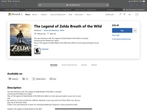 BoTW confirmed for pc: ( Email 09:38 Thu Dec 26  9 95%  ul LTE VPN  microsoft.com  AA  Latest Tweets / Twitter  Save 20% on Hell Let Loose on S...  geforce now ios - Google Search  emmy blotnick - Google Search  WT.Social  Buy The Legend of Zelda Bre...  Microsoft  Store  EN V  Software v  All Microsoft v  Devices v  Games & Entertainment v  Deals  Store locator v  More v  $20.49  The Legend of Zelda Breath of the Wild  Vidodoo0  Action & adventure, Word  Buy  ! Official Club V Wish list  Buy as gift  The new Adventure with The Legend of Zelda Breath of the Wild is coming!!!  Introducing the Robber Run Again!  Play as The Legend of Zelda Breath of the Wild and collect as much going and gems as you  A See System Requirements  More  THE LEGEND OF  EVERYONE  BREATHWILD  ESRB  Overview  Reviews  Related  System Requirements  Available on  E PC  . Mobile device  HoloLens  Hub  Description  The new Adventure with The Legend of Zelda Breath of the Wild is coming!!!  Introducing the Robber Run Again!  Play as The Legend of Zelda Breath of the Wild and collect as much going and gems as you can on your  way  Be careful to not kick and fall from different obstacles on you way, and from Police officer too. like you  play rise of the tomb raider  Collect Coins And Diamond In Game For Unlocking Additional Character In Game quantume break.  Features The Legend of Zelda Breath of the Wild: BoTW confirmed for pc
