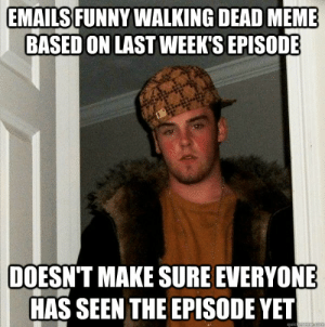 Funny, Meme, and Walking Dead: EMAILSFUNNY WALKING DEAD MEME  BASED ON LAST WEEK'S EPISODE  DOESN'T MAKE SURE EVERYONE  HAS SEEN THE EPISODE YET  quic Emails funny Walking Dead Meme based on last week's episode doesn't ...