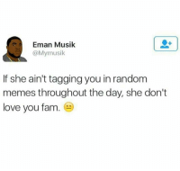 Bae, Fam, and Love: Eman Musik  @Mymusik  If she ain't tagging you in random  memes throughout the day, she don't  love you fam. Dm to Bae❤️