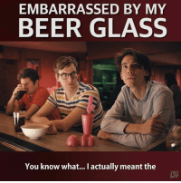 Beer, Memes, and 🤖: EMBARRASSED BY MY  BEER GLASS  You know what... I actually meant the  CTH It takes a big man to drink from a chalice.
