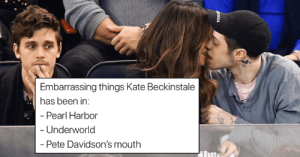 Meme, Pearl Harbor, and Been: Embarrassing things Kate Beckinstale  has been in:  Pearl Harbor  Underworld  Pete Davidson's mouth Pete Davidson And Kate Beckinsale Making Out Next To Antoni Is Our New Favorite Meme