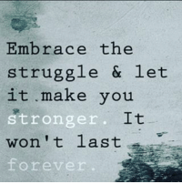 Memes, 🤖, and Embrace: Embrace the  struggle & let  it make you  It  stronger.  won't last  foreve