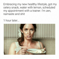 Memes, Namaste, and Shit: Embracing my new healthy lifestyle, got my  celery snack, water with lemon, scheduled  my appointment with a trainer. I'm zen,  namaste and shit  1 hour later.  lG: omy-mom says im pretty I've finally come to terms with this new fluffier me, please direct me to the nearest bakery 🤗 mmsipo noharmdone teamnoharmdone