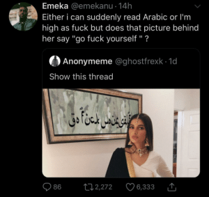 "Suddenly Bilingual: Emeka @emekanu 14h  Either i can suddenly read Arabic or I'm  high as fuck but does that picture behind  her say ""go fuck yourself"" ?  Anonymeme @ghostfrexk 1d  Show this thread  مص دعن دق  12,272  86  6,333 Suddenly Bilingual"