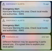Joker, Pokemon, and Hurricane: EMERGENCY ALERTS  1h ago  Emergency Alert  Hurricane Warning this area. Check local media  and authorities. -NWS  EMERGENCY ALERTS  1h ago  Emergency Alert  Hurricane Warning this area. Check local media  and authorities.-NWS  POKÉMON GO  2:57 AM  Different Pokémon may be appearing in parks  around you. It's a great time to explore your  local parks! A mal tiempo buena cara huracan pokemongo cuantocabron https:-www.cuantocabron.com-joker-a-mal-tiempo-buena-cara