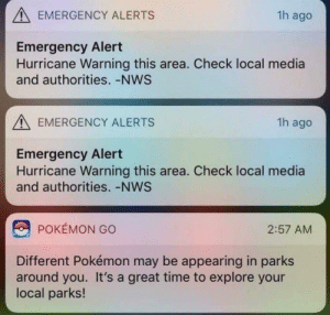 Dank, Memes, and Pokemon: EMERGENCY ALERTS  1h ago  Emergency Alert  Hurricane Warning this area. Check local media  and authorities.-NWS  EMERGENCY ALERTS  1h ago  Emergency Alert  Hurricane Warning this area. Check local media  and authorities. -NWS  POKEMON GO  2:57 AM  Different Pokémon may be appearing in parks  around you. It's a great time to explore your  local parks! Me irl by AlbieMichael MORE MEMES