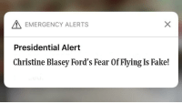 Fake, Fear, and Christine: EMERGENCY ALERTSs  Presidential Alert  Christine Blasey Ford's Fear Of Flying Is Fake!