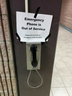 Phone, Emergency, and Service: Emergency  Phone is  Out of Service  Please do not have an  emergency at this location