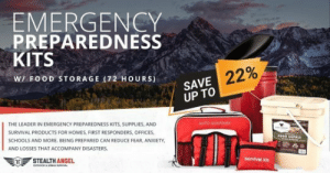 Accompany: EMERGENCY  PREPAREDNESS  KITS  22%  WI FOOD STORAGE (72 HOURS)  SAVE  UP TO  THE LEADER IN EMERGENCY PREPAREDNESS KITS, SUPPLIES, AND  SURVIVAL PRODUCTS FOR HOMES, FIRST RESPONDERS, OFFICES,  SCHOOLS AND MORE. BEING PREPARED CAN REDUCE FEAR, ANXIETY  AND LOSSES THAT ACCOMPANY DISASTERS  in STEALTH ANGEL  survival K
