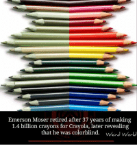 crayons: Emerson Moser retired after 37 years of making  1.4 billion crayons for Crayola, later revealing  that he was colorblind. weird World