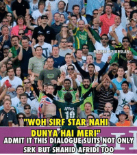 Kitties, Memes, and Suits: EMES  AFRAM  WOH SIRF STAR NAHI  DUNYA HAI MERITU  ADMIT IT THIS DIALOGUE SUITS NOT ONLY  SRK BUT SHAHID AFRIDI TOO #kitty