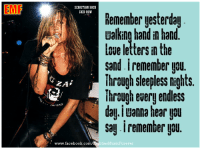skid: EMF  SEBASTIAN BACH  SKID ROW  Remember yesterday  Lalking hand in hand  sand iremember you  Through sleepless nights.  ihrough every endless  dau iuanna hear upul  Say. remember you.  www.facebook.com  ties Music Forever