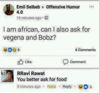 """<p>Burn 🔥🔥 via /r/dank_meme <a href=""""http://ift.tt/2xWqoTR"""">http://ift.tt/2xWqoTR</a></p>: Emil Seibeb Offensive Humor  4.0  19 minutes ago  I am african, can l also ask for  vegena and Bobz?  6 Comments  Like  Comment  RRavi Rawat  You better ask for food  9minutes ago. Haha . Reply . е.06 <p>Burn 🔥🔥 via /r/dank_meme <a href=""""http://ift.tt/2xWqoTR"""">http://ift.tt/2xWqoTR</a></p>"""