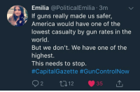 """America, Guns, and Huh: Emilia @PoliticalEmilia 3m  If guns really made us safer,  America would have one of the  lowest casualty by gun rates in the  world  But we don't. We have one of the  highest.  This needs to stop.  <figure class=""""tmblr-full"""" data-orig-height=""""719"""" data-orig-width=""""1280""""><img src=""""https://78.media.tumblr.com/325a714217ecb12493456e399f631313/tumblr_inline_pb3rh2FAsL1rw09tq_500.jpg"""" data-orig-height=""""719"""" data-orig-width=""""1280""""/></figure><p>We just not gonna mention that the vast majority of those shootings happen in """"gun free zones"""" huh? Mmmk.</p>"""