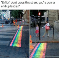 Lgbt, Memes, and Transgender: EMILY! don't cross this street, you're gonna  end up lesbian  lei.ying lo ~Blue (@sociallyawkwardgay ) Other accounts: @lgbt._.squad3 @_fluentlesbian_ @prettygayslimes @yoblueberry Sc: bluee_0110 - - pansexual greyromantic asexual demigirl agender mtf demiboy ftm gayisok rainbows genderfluid genderflux genderqueer nonbinary noh8 queer lgbtqa lgbtequality saga support polysexual lgbtsquad homoflexible lgbtmemes bisexual transgender agender aromantic nonbinary lgbtcommunity 12.8k