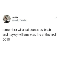 B.o.B, Tumblr, and Hayley Williams: emily  @emilyfletchh  remember when airplanes by b.o.b  and hayley williams was the anthem of  2010 so sore