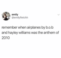 Dm this to the friends you spent that summer with 💯: emily  @emilyfletchh  remember when airplanes by b.o.b  and hayley williams was the anthem of  2010 Dm this to the friends you spent that summer with 💯