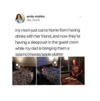 Apple, Dad, and Marriage: emily mishko  @e mishk  my mom just came home from having  drinks with her friend, and now they're  having a sleepover in the guest room  while my dad is bringing thema  salami/cheese/apple platter Get a marriage like this ❤️ @peopleareamazing @peopleareamazing @peopleareamazing