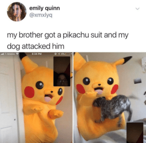 Pikachu, T-Mobile, and Mobile: emily quinn  @xmxlyq  my brother got a pikachu suit and my  dog attacked him  l T-Mobile  6:34 PM pika—shit!