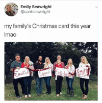 Christmas, Girl Memes, and Ecl: Emily Seawright  @cantseawright  my family's Christmas card this year  Imao  ecl Eek!