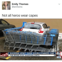 😂😂😂😂: Emily Thomas  @emitoms  Not all heros wear capes  SHOPPER UPSET OVER DOUBLE-PARKED CAR leba  cacti  CAR BOXED IN BY SHOPPING CARTS  5:42 😂😂😂😂