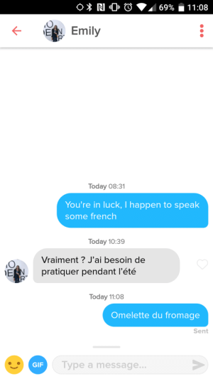 Today, French, and Luck: Emily  Today 08:31  You're in luck, I happen to speak  some french  Today 10:39  Vraiment? J'ai besoin de  pratiquer pendant l'été  OE  Today 11:08  Omelette du fromage  Sent  GIP  Type a message Her bio said,Bonus points if you speak French