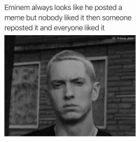 Circle of life, my friend: Eminem always looks like he posted a  meme but nobody liked it then someone  reposted it and everyone liked it  IG: @davie dave Circle of life, my friend