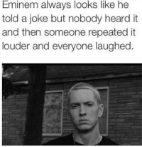 "@pubes was voted ""Best Meme Account"" of 2017 🔥 Follow them if you love memes 😂: Eminem always looks like he  told a joke but nobody heard it  and then someone repeatedit  louder and everyone laughed @pubes was voted ""Best Meme Account"" of 2017 🔥 Follow them if you love memes 😂"