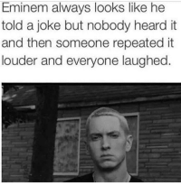 Eminem, Funny, and Joke: Eminem always looks like he  told a joke but nobody heard it  and then someone repeated it  louder and everyone laughed He's had enough 😂😂😂
