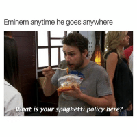 Eminem, Funny, and Tbh: Eminem anytime he goes anywhere  What is your spaghetti policy nere? Is it gonna be a problem if I vomit? My knees are weak, arms are a little heavy tbh (@thefunnyintrovert)